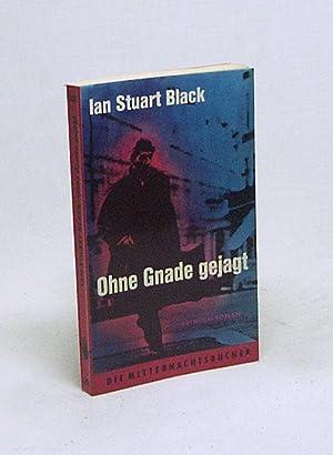 Ohne Gnade gejagt : Kriminalroman / Ian: Black, Ian Stuart