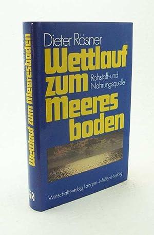 Wettlauf zum Meeresboden : Rohstoff- u. Nahrungsquelle / Dieter Rösner