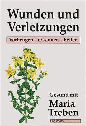 Gesund mit Maria Treben: Wunden und Verletzungen.: Treben, Maria:
