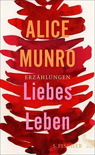 Liebes Leben: 14 Erzählungen: Alice, Munro,