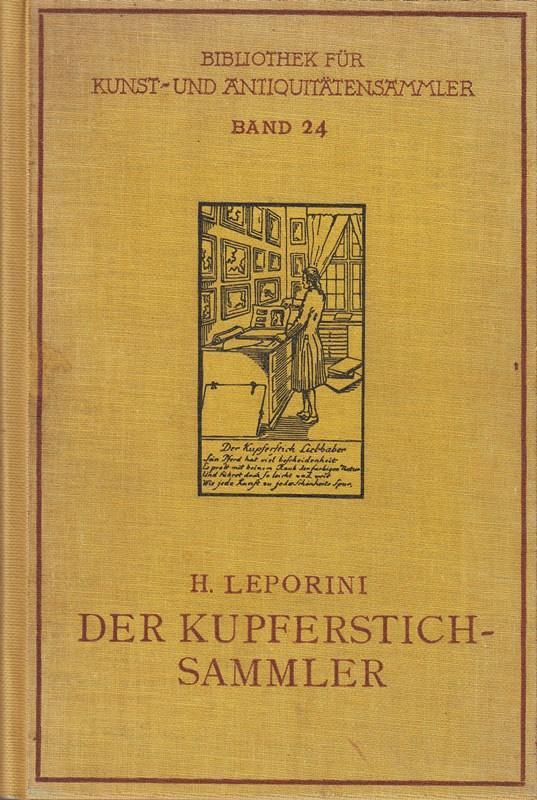 Der Kupferstichsammler Ein Hand- und Nachschlagebuch samt: Heinrich, Leporini,