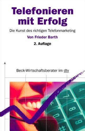 Telefonieren mit Erfolg: Die Kunst des richtigen Telefonmarketing (dtv Beck Wirt - Frieder, Barth,