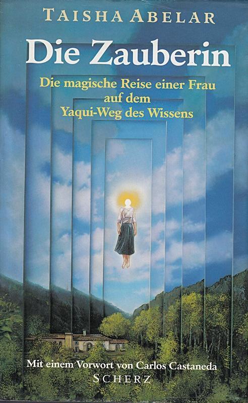 Die Zauberin. Die magische Reise einer Frau: Taisha, Abelar,