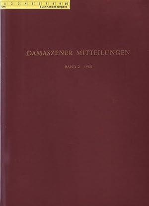 Damaszener Mitteilungen Band 2 - 1985.: Hrsg. vom Deutschen Archäologischen Institut Station ...