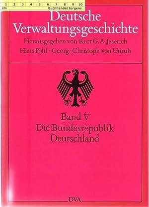 Deutsche Verwaltungsgeschichte. Band V. Die Bundesrepublik Deutschland.: Kurt G. A. Jeserich, Hans ...