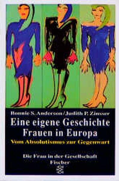 Eine eigene Geschichte - Frauen in Europa: Aufbruch. Vom Absolutismus zur Gegenwart - S Anderson, Bonnie und Judith P Zinsser