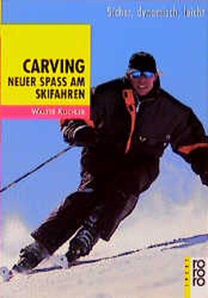 Carving: Neuer Spaß am Skifahren: Sicher, dynamisch, leicht - Kuchler, Walter