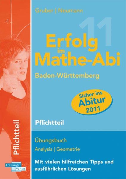 Erfolg im Mathe-Abi 2011 Baden-Württemberg Pflichtteil: Übungsbuch Analysis Geometrie Mit vielen hilfreichen Tipps und ausführlichen Lösungen - Gruber, Helmut und Robert Neumann