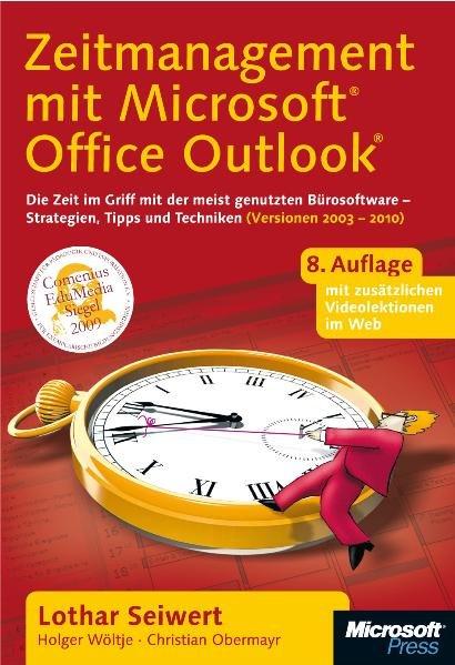 Zeitmanagement mit Microsoft Office Outlook. Die Zeit im Griff mit der meistgenutzten Bürosoftware - Strategien, Tipps und Techniken (Versionen 2003 - 2010) - Seiwert, Lothar, Holger Wöltje und Christian Obermayr