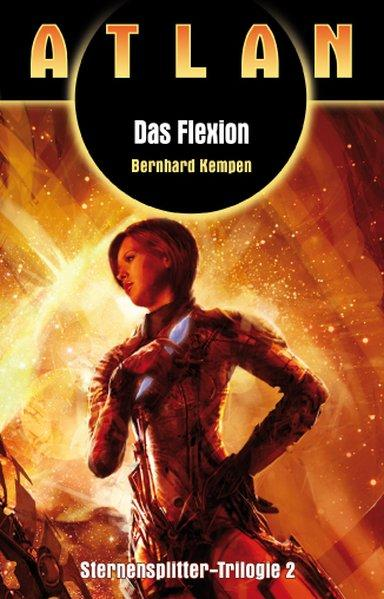 Das Flexion: Atlan Sternensplitter Trilogie Band 2 - Kempen, Bernhard