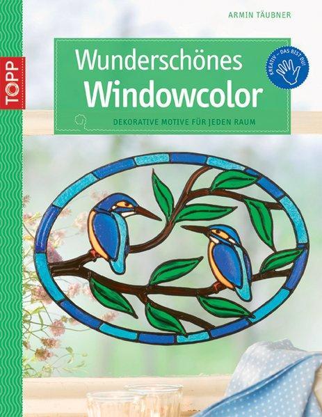 Wunderschönes WindowColor Dekorative Motive für jeden Raum (kreativ.kompakt.) - Täubner, Armin