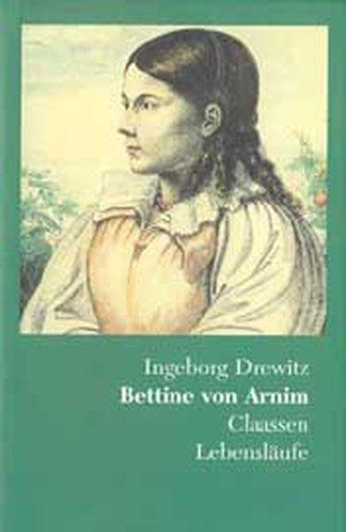Bettine von Arnim: Romantik - Revolution - Utopie. Eine Biographie - Drewitz, Ingeborg
