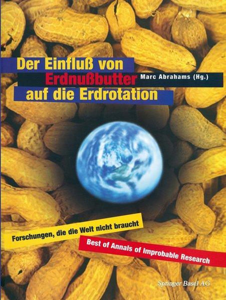 Der Einfluß von Erdnußbutter auf die Erdrotation ? Forschungen, die die Welt nicht braucht - Abrahams, Marc und G. Herbst