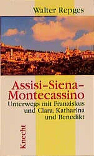 Assisi - Siena - Montecassino: Unterwegs mit Franziskus und Clara, Katharina und Benedikt - Repges, Walter