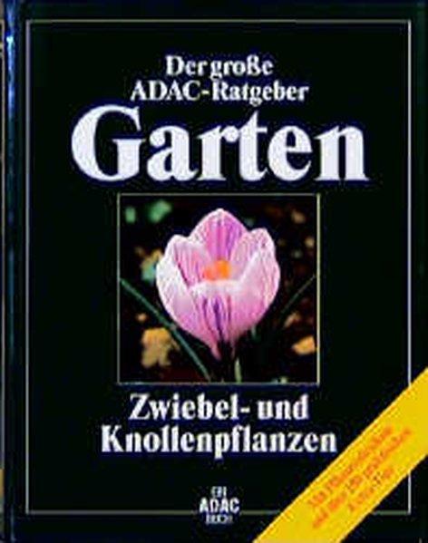ADAC) Der Große ADAC Ratgeber Garten, Zwiebelpflanzen und Knollenpflanzen (Der grosse ADAC-Ratgeber Garten)
