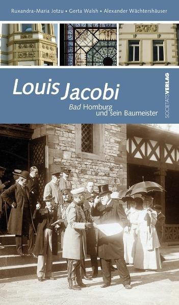 Louis Jacobi: Bad Homburg und sein Baumeister - Jotzu Ruxandra, M, Gerta Walsh und Alexander Wächtershäuser