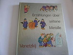 Erzählungen über seltene Metalle: Venetzkij, Sergej Iosifovic: