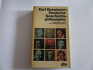 Deutsche Geschichtsphilosophie - Ausgewählte Texte von Lessing bis Jaspers: Kurt Rossmann (Hrsg.):