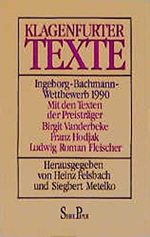 Klagenfurter Texte. Ingeborg - Bachmann- Wettbewerb 1990.: Heinz, Felsbach und