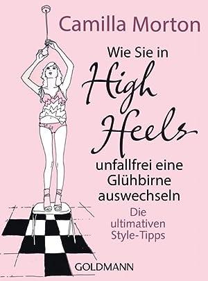 Wie Sie in High Heels unfallfrei eine: Morton, Camilla und