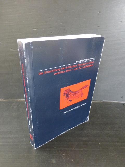 Die Entwicklung des höfischen Theaters in China zwischen dem 7. und 10. Jahrhundert. (= Hamburger Sinologische Schriften) - Schaab-Hanke, Dorothee.