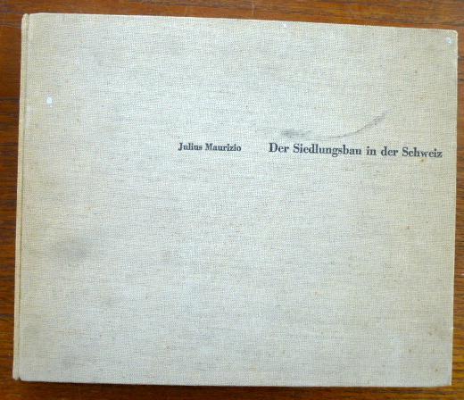 Der Siedlungsbau in der Schweiz 1940-1950. -: Maurizio, Julius: