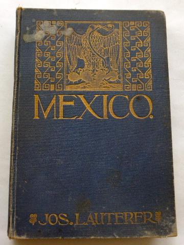 Mexico. Das Land der blühenden Agave einst: Lauterer, Joseph: