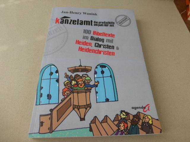 Kanzelamt – Die Predigthilfe am Puls der Zeit. 100 Bibeltexte im Dialog mit Heiden, Christen und Heidenchristen - Wanink, Jan H