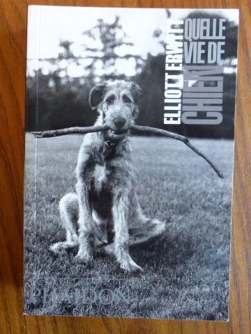 Quelle vie de chien (Photographie - monographie: Elliott Erwitt: