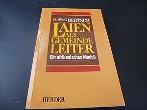 Laien als Gemeindeleiter. Ein afrikanisches Modell. Texte: Bertsch, Ludwig [Hrsg.]: