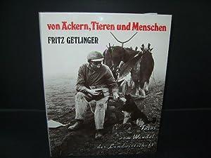 Von Äckern, Tieren und Menschen. SIGNIERT. Der Wandel der Landwirtschaft in Fotos von Fritz ...