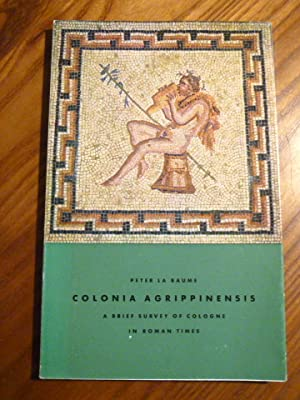 Colonia Agrippinensis - A Brief Survey of: La Baume, Peter: