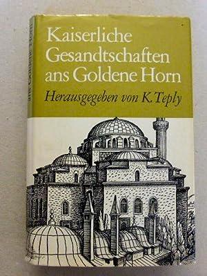 Kaiserliche Gesandtschaften ans Goldene Horn. Reisen ans: Teply, Karl (Hrsg).