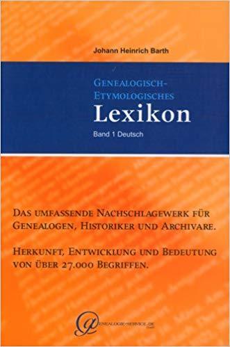 Johann Heinrich Barth : Genealogisch-Etymologisches Lexikon. - Tlbd 1. Genealogisch-Etymologisches Lexikon, Band 1 : Deutsch.