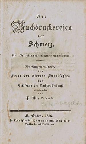 Die Buchdruckereien der Schweiz. Mit erläuternden und ergänzenden Anmerkungen. Eine ...