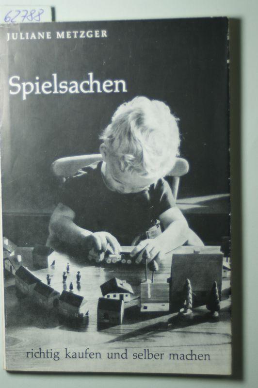 Spielsachen Richtig Kaufen Und Selber Machen. Schriftenfolge: Metzger,  Juliane.: