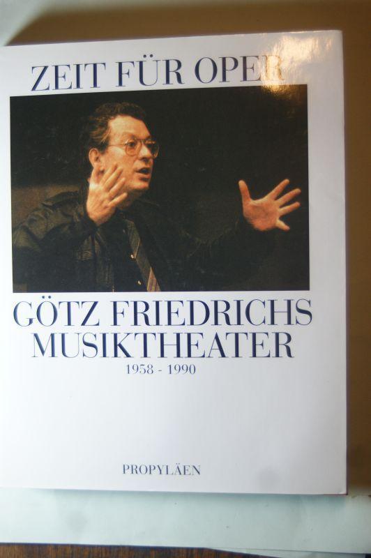 Zeit für Oper: Götz Friedrichs Musiktheater 1958-1990: Riesterer, Peter, Harro