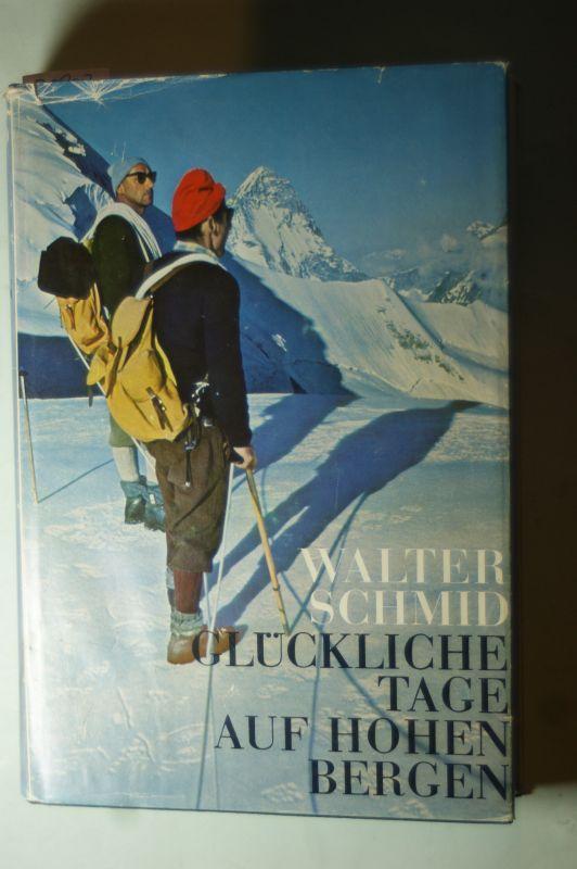 Glückliche Tage auf hohen Bergen - Die: Schmid Walter:
