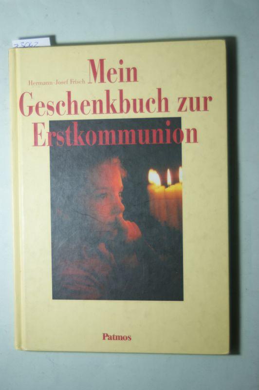 Mein Geschenkbuch zur Erstkommunion.: Frisch, Hermann-Josef: