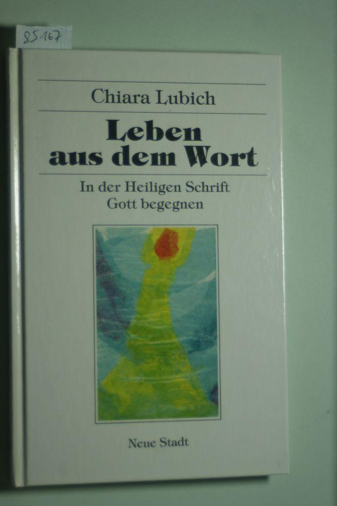 Leben aus dem Wort: In der Heiligen Schrift Gott begegnen - Lubich, Chiara