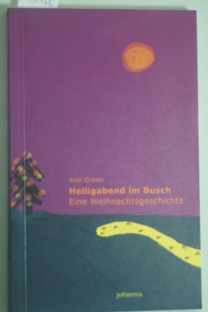 Heiligabend im Busch: Eine Weihnachtsgeschichte: Graser, Axel: