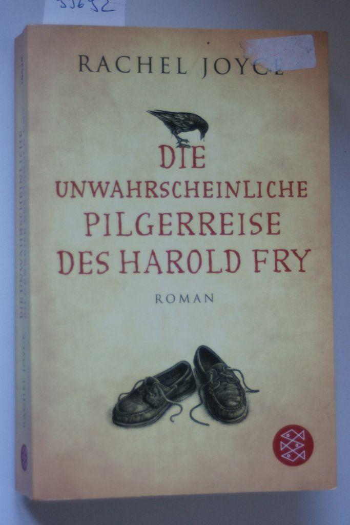 Die unwahrscheinliche Pilgerreise des Harold Fry: Roman: Joyce, Rachel: