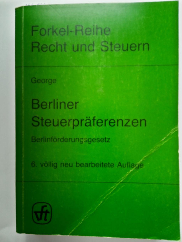 Berliner Steuerpräferenzen - Kommentierung des Berlinförderungsgesetzes.: George, Heinz: