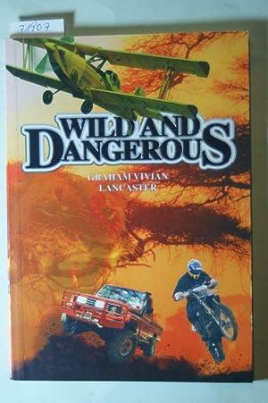 Wild and dangerous.: Graham Vivian Lancaster: