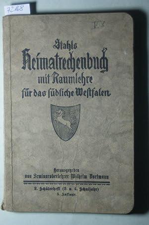Stahls Heimatrechenbuch mit Raumlehre für das südliche Westfalen. Im Anschlusse an H. Knoches ...