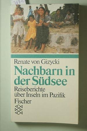 Nachbarn in der Südsee: Politische Reiseberichte: Gizycki, Renate von: