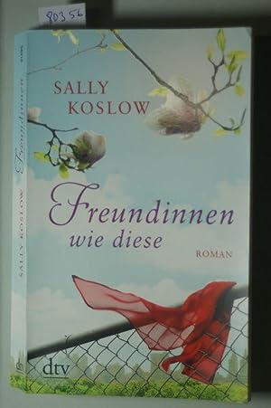 Freundinnen wie diese: Roman (dtv Unterhaltung): Koslow, Sally: