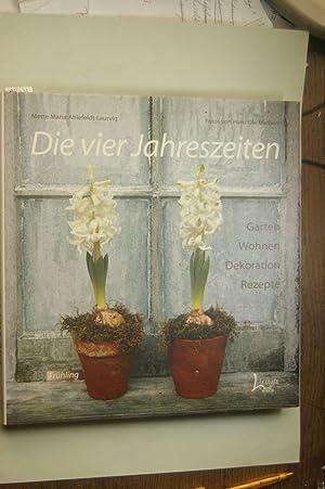Die vier Jahreszeiten: Garten, Wohnen, Dekoration, Rezepte: Mette, Maria Ahlefeldt-Laurvig