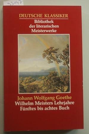 Wilhelm Meisters Lehrjahre Fünftes bis achtes Buch: Wolfgang, Goethe Johann: