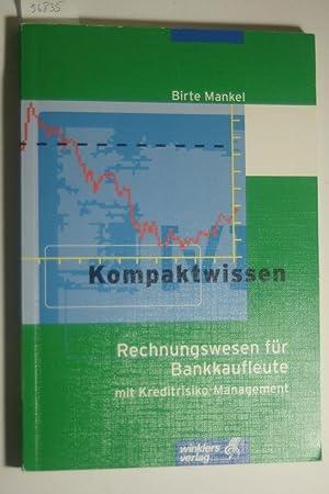 Kompaktwissen Rechnungswesen für Bankkaufleute : mit Kreditrisiko-Management.: Mankel, Birte: